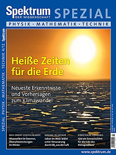 Heiße Zeiten für die Erde: Neue Erkenntnisse und Vorhersagen zum Klimawandel (Spektrum Spezial - Physik, Mathematik, Technik) - Physik Des Klimawandels