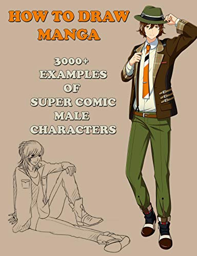 How To Draw Manga: 3000+ Examples Of Super Comic Male Characters (Master Guide to Drawing Anime Book 1) (English Edition)