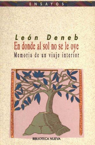 En donde al sol no se le oye. Memoria de un viaje interior (Ensayos) por León Deneb