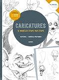 Caricatures : 12 modèles étape par étape - Matériel, conseils pratiques...