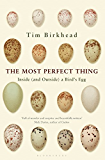 The Most Perfect Thing: Inside (and Outside) a Bird?s Egg