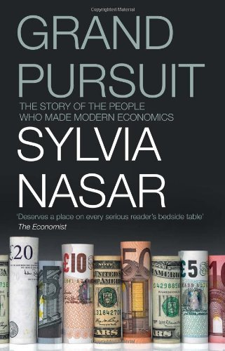 Grand Pursuit: The Story of the People Who Made Modern Economics by Sylvia Nasar (2012-07-19)