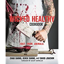 The Wicked Healthy Cookbook: Free. From. Animals.