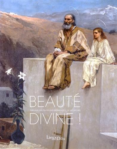 Beauté divine ! : Tableaux des églises bas-normandes, 16e-20e siècles par Emmanuel Luis