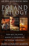 The Poland Trilogy: Push Not the River; Against a Crimson Sky; The Warsaw Conspiracy (The Complete Historical Saga) by James Conroyd Martin