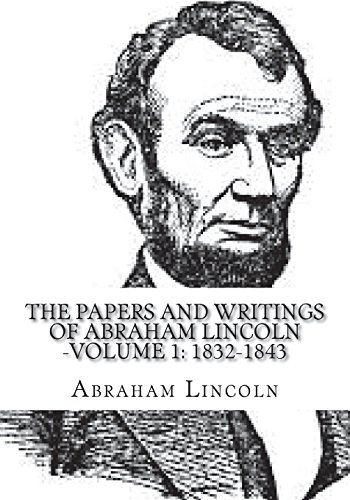The Papers and Writings of Abraham Lincoln -Volume 1: 1832-1843
