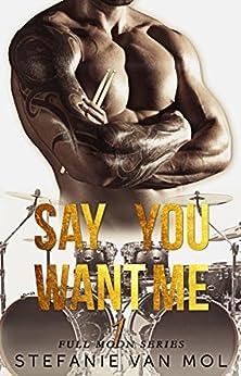 Say You Want Me (Full Moon Book 1) (English Edition) von [Van Mol, Stefanie]
