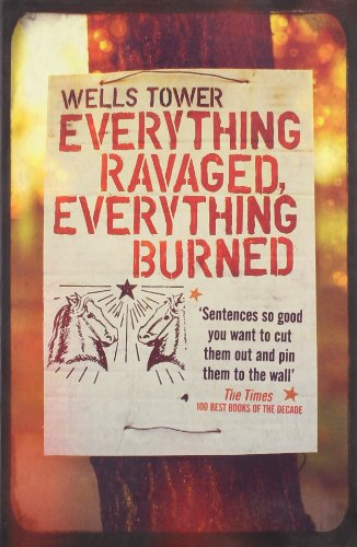 Everything Ravaged Everything Burned por Wells Tower