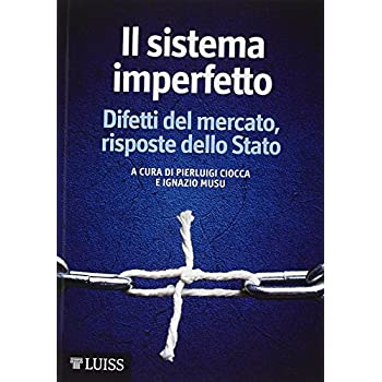 Il Sistema Imperfetto. Difetti Del Mercato, Risposte Dello Stato