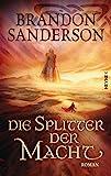 Die Splitter der Macht: Roman (Die Sturmlicht-Chroniken, Band 6) - Brandon Sanderson