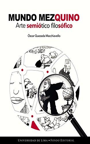 Mundo mezquino: Arte semiótico filosófico por Óscar Quezada Macchiavello
