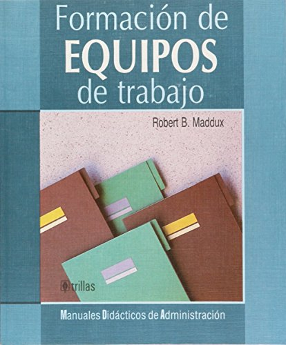 Formacion de Equipos de Trabajo por Robert B. Maddux