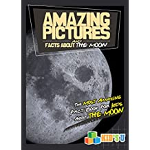 Amazing Pictures and Facts About The Moon: The Most Amazing Fact Book for Kids About the Moon (English Edition)