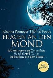 Fragen an den Mond: 250 Antworten zu Gesundheit, Haushalt und Garten - im Einklang mit dem Mond by Johanna Paungger (2013-03-18)