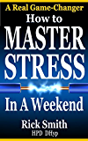 How to Master Stress in a Weekend: Rapid Self-Hypnosis for Stress Management, Anxiety, Stress Relief