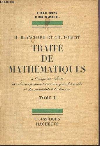 TRAITE DE MATHEMATIQUES - TOME II / A L'USAGE DES ELEVES DES CLASSES PREPARATOIRES AUX GRANDES ECOLES ET DES CANDIDATS A LA LICENCE / COURS CHAZEL.