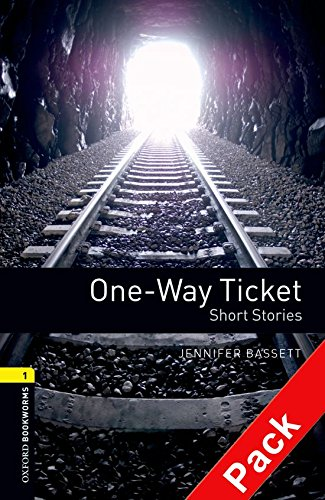 Oxford Bookworms Library: Oxford Bookworms 1. One Way Ticket Short Stories. CD Pack: 400 Headwords
