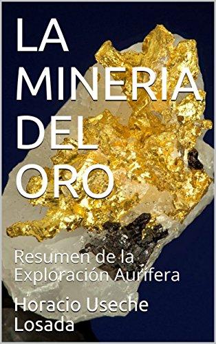 LA MINERIA DEL ORO: Resumen de la Exploración Aurífera (180518 nº 1) (Spanish Edition)