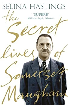 The Secret Lives of Somerset Maugham by [Hastings, Selina]
