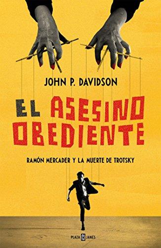 El asesino obediente: Ramón Mercader y la muerte de Trotsky por John P. Davidson