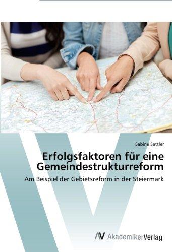Erfolgsfaktoren für eine Gemeindestrukturreform: Am Beispiel der Gebietsreform in der Steiermark
