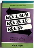Reclaim, Recycle, Reuse: And Natural Products to Help Save the Earth (Milner Healthy Living Guides)