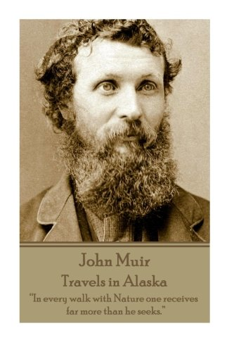 John Muir - Travels in Alaska: In every walk with Nature one receives far more than he seeks.
