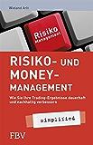 Risiko- und Money-Management simplified: Wie Sie Ihre Tradingsergebnisse dauerhaft und nachhaltig verbessern: