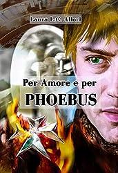 Per Amore e per Phoebus (Per Amore e per... Vol. 7)
