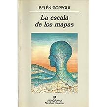La Escala de Los Mapas (Narrativas Hispanicas) (Spanish Edition) by Belen Gopegui (1993-12-01)