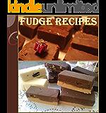 Fudge Recipes: The Ultimate Fudge Cookbook - 80 wonderful Recipes for Fudge in all its Glory - The Ultimate Fudge Cookbook (fudge recipes, fudge cookbook, fudge, easy fudge recipes) (English Edition)