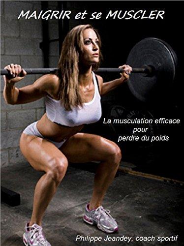 Téléchargement MAIGRIR et se MUSCLER: La musculation efficace pour perdre du poids pdf ebook