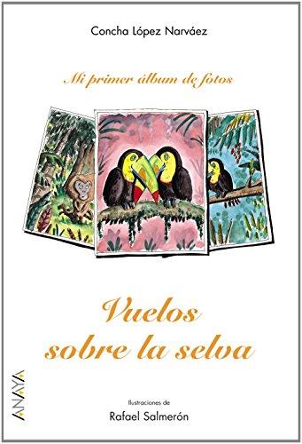Vuelos sobre la selva (Primeros Lectores (1-5 Años) - Mi Primer Álbum De Fotos) por Concha López Narváez