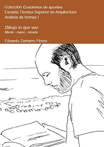 Dibujo lo que veo: Mente-mano-mirada: análisis de la forma y el espacio (Cuadernos de apuntes) por Eduardo Zamarro Flores