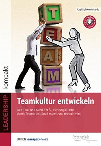 Teamkultur entwickeln. Das Tool- und Mindset für Führungskräfte, damit Teamarbeit Spaß macht und produktiv ist (Edition managerSeminare)