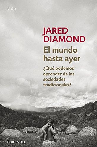 El mundo hasta ayer: ¿Qué podemos aprender de las sociedades tradicionales? Premio Pulitzer por Armas (ENSAYO-HISTORIA) por Jared Diamond