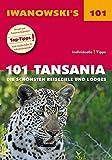 101 Tansania - Reiseführer von Iwanowski: Die schönsten Reiseziele und Lodges