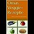 Omas Veggie-Rezepte. Vegetarisches Kochbuch: Einfache vegetarische Hausmannskost