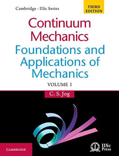 Continuum Mechanics: Volume 1: Foundations and Applications of Mechanics (Cambridge - Iisc)