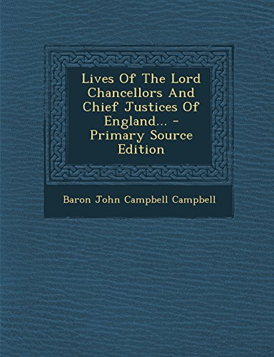 Lives Of The Lord Chancellors And Chief Justices Of England... - Primary Source Edition
