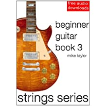 Beginner Guitar Book 3 (Strings Series) (English Edition)