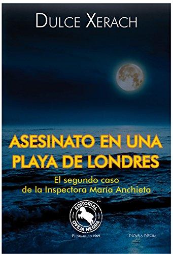 Asesinato en una playa de Londres: El segundo caso de la inspectora María Anchieta por Dulce Xerach