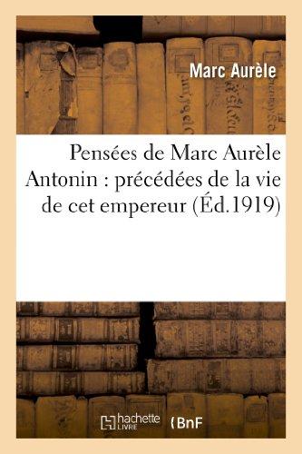 Pensées de Marc Aurèle Antonin : précédées de la vie de cet empereur. suivies du Manuel: d'Épictète. et du Tableau de Cébès par Marc-Aurèle