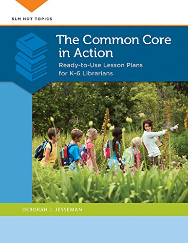 The Common Core in Action: Ready-to-Use Lesson Plans for K–6 Librarians: Ready-to-Use Lesson Plans for K–6 Librarians (Slm Hot Topics)