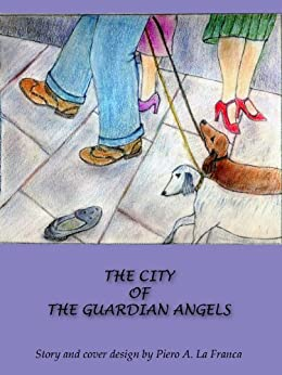THE CITY OF THE GUARDIAN ANGELS (Astralia Wisdom Works Collection Book 1) by [La Franca, Piero]