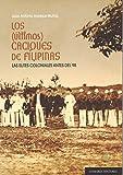 LOS ÚLTIMOS CACIQUES DE FILIPINAS: Las elites coloniales locales antes del Desastre del 98