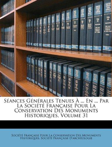 Séances Générales Tenues À ... En ... Par La Société Française Pour La Conservation Des Monuments Historiques, Volume 31