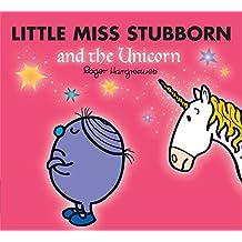 Little Miss Stubborn and the Unicorn (Mr. Men & Little Miss Magic)