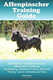 Affenpinscher Training Guide. Affenpinscher Training Book Includes: Affenpinscher Socializing, Housetraining, Obedience Training, Behavioral Training, Cues & Commands and More by Chris Rome (2015-12-05)