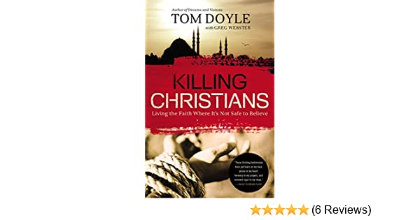 Killing christians living the faith where its not safe to believe killing christians living the faith where its not safe to believe ebook tom doyle amazon kindle store fandeluxe Gallery